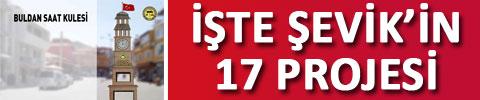 ŞEVİK'İN 17 PROJE-ANONSU