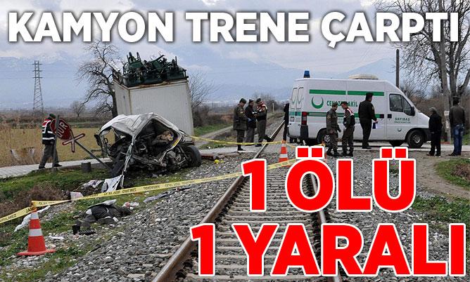 Kamyon trene çarptı: 1 ölü 1 yaralı