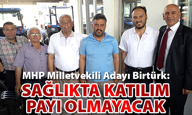Birtürk: Muayene ve tedavide katılım payı alınmayacak