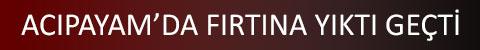 denizli-acipayam-da-firtina-yikti-gecti-anons